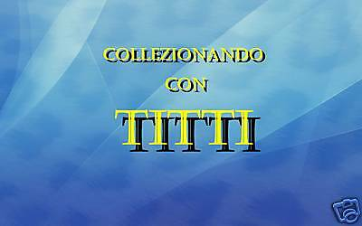 COLLEZIONANDO CON TITTI